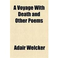 A Voyage With Death: And Other Poems by Welcker, Adair, 9781154498257