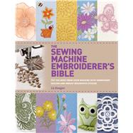 The Sewing Machine Embroiderer's Bible Get the Most from Your Machine with Embroidery Designs and Inbuilt Decorative Stitches by Keegan, Liz, 9781250048257