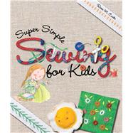 Super Simple Sewing for Kids by Curto, Rosa M., 9781438008257