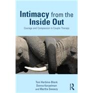 Intimacy from the Inside Out: Courage and Compassion in Couple Therapy by Herbine-Blank; Toni, 9780415708258