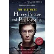 The Ultimate Harry Potter and Philosophy Hogwarts for Muggles by Irwin, William; Bassham, Gregory, 9780470398258