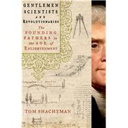 Gentlemen Scientists and Revolutionaries The Founding Fathers in the Age of Enlightenment by Shachtman, Tom, 9781137278258