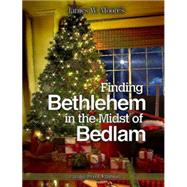 Finding Bethlehem in the Midst of Bedlam by Moore, James W.; Dilmore, Pamela (CON), 9781501808258
