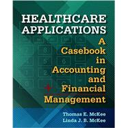 Healthcare Applications: A Casebook in Accounting and Financial Management by Mckee, Thomas E., 9781567938258