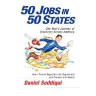 50 Jobs in 50 States : One Man's Journey of Discovery Across America by Seddiqui, Daniel, 9781605098258