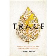 Trace Memory, History, Race, and the American Landscape by Savoy, Lauret, 9781619028258