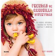 Prendas de ganchillo divertidas: 30 Gorros, Bufandas, Prendas De Vestir Y Juguetes by Goldin, Kat, 9788416138258