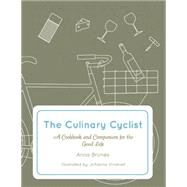 The Culinary Cyclist A Cookbook and Companion for the Good Life by Brones, Anna; Kindvall, Johanna, 9781621068259