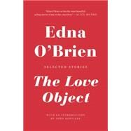 The Love Object by O'Brien, Edna; Banville, John, 9780316378260