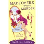 Makeovers Can Be Murder A Fat City Mystery by Lilley, Kathryn, 9780451228260