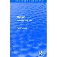 Ruskin (Routledge Revivals): The Great Victorian by Leon; Derrick, 9781138908260