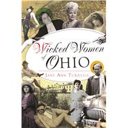 Wicked Women of Ohio by Turzillo, Jane Ann, 9781467138260