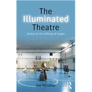 The Illuminated Theatre: Studies on the Suffering of Images by Kelleher; Joe, 9780415748261