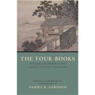 The Four Books: The Basic Teachings of the Later Confucian Tradition by Gardner, Daniel K., 9780872208261