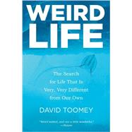 Weird Life: The Search for Life That Is Very, Very Different from Our Own by Toomey, David, 9780393348262