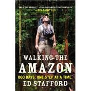 Walking the Amazon 860 Days. One Step at a Time. by Stafford, Ed, 9780452298262