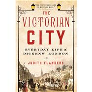 The Victorian City Everyday Life in Dickens' London by Flanders, Judith, 9781250068262