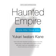 Haunted Empire: Apple After Steve Jobs by Kane, Yukari Iwatani, 9780062128263