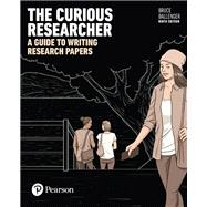The Curious Researcher: A Guide to Writing Research Papers 9E by Ballenger, Bruce, 9780134498263
