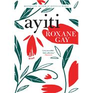 Ayiti by Gay, Roxane, 9780802128263