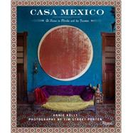Casa Mexico by Kelly, Annie; Street-Porter, Tim, 9780847848263
