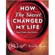 How The Secret Changed My Life Real People. Real Stories. by Byrne, Rhonda, 9781501138263