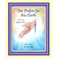 Too Perfect for This Earth by Tao, Andrea; Stites, Theresa, 9781620868263