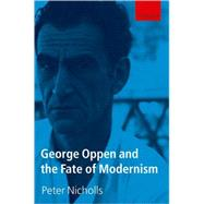 George Oppen and the Fate of Modernism by Nicholls, Peter, 9780199218264