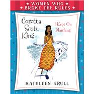 Women Who Broke the Rules: Coretta Scott King by Krull, Kathleen; Freeman, Laura, 9780802738264