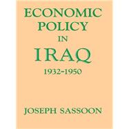 Economic Policy in Iraq, 1932-1950 by Sassoon,Joseph, 9781138968264
