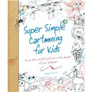Super Simple Cartooning for Kids by Curto, Rosa M., 9781438008264