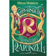 Grounded: The Adventures of Rapunzel (Tyme #1) by Morrison, Megan, 9780545638265