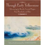 Through Early Yellowstone by Chapple, Janet, 9780985818265