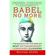 Babel No More : The Search for the World's Most Extraordinary Language Learners by Erard, Michael, 9781451628265