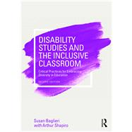 Disability Studies and the Inclusive Classroom: Critical Practices for Embracing Diversity in Education by Baglieri; Susan, 9781138188266