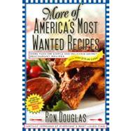 More of America's Most Wanted Recipes : More Than 200 Simple and Delicious Secret Restaurant Recipes--All for $10 or Less! by Douglas, Ron, 9781439148266