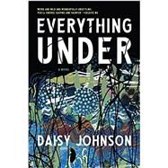 Everything Under by Johnson, Daisy, 9781555978266