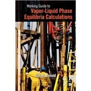 Working Guide to Vapor-liquid Phase Equilibria Calculations by Ahmed, Tarek, PhD, 9781856178266