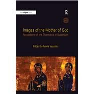 Images of the Mother of God: Perceptions of the Theotokos in Byzantium by Vassilaki,Maria, 9781138248267