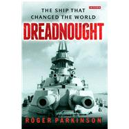 Dreadnought The Ship that Changed the World by Parkinson, Roger, 9781780768267