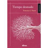 Tiempo desnudo / Naked Time by Pastor, Francisco J., 9788416118267