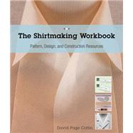 The Shirtmaking Workbook: Pattern, Design, and Construction Resources for Shirtmaking by Coffin, David, 9781589238268