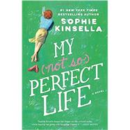 My Not So Perfect Life by KINSELLA, SOPHIE, 9780812998269