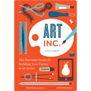 Art, Inc.: The Essential Guide for Building Your Career As an Artist by Congdon, Lisa; Ilasco, Meg Mateo; Fields, Jonathan, 9781452128269