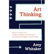 Art Thinking by Whitaker, Amy, 9780062358271