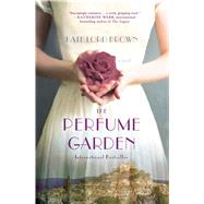 The Perfume Garden A Novel by Brown, Kate Lord, 9781250048271