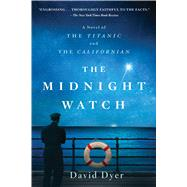The Midnight Watch A Novel of the Titanic and the Californian by Dyer, David, 9781250118271