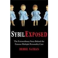 Sybil Exposed The Extraordinary Story Behind the Famous Multiple Personality Case by Nathan, Debbie, 9781439168271