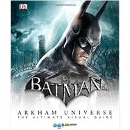 Batman: Arkham Universe: The Ultimate Visual Guide by Manning, Matthew K., 9781465428271