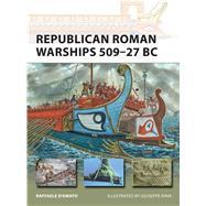 Republican Roman Warships 509–27 BC by D'Amato, Raffaele; Rava, Giuseppe, 9781472808271